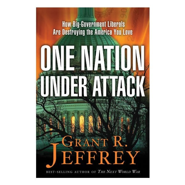 'One Nation Under Attack: How Big-Government Liberals Are Destroying the America You Love' By Grant Jeffrey